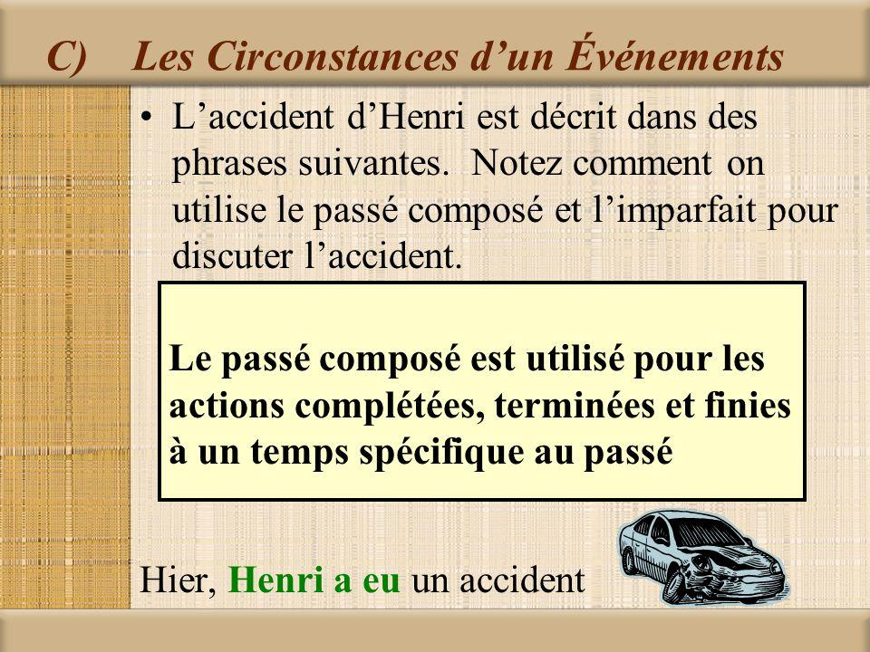 C)Les Circonstances dun Événements Laccident dHenri est décrit dans des phrases suivantes. Notez comment on utilise le passé composé et limparfait pou