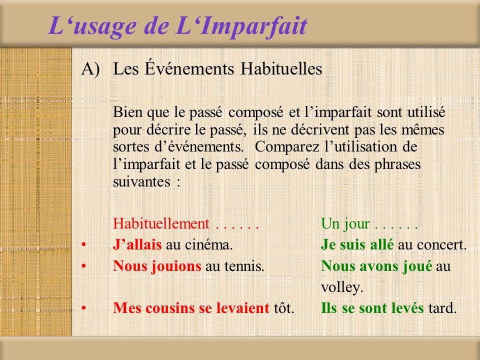 Lusage de LImparfait A)Les Événements Habituelles Bien que le passé composé et limparfait sont utilisé pour décrire le passé, ils ne décrivent pas les