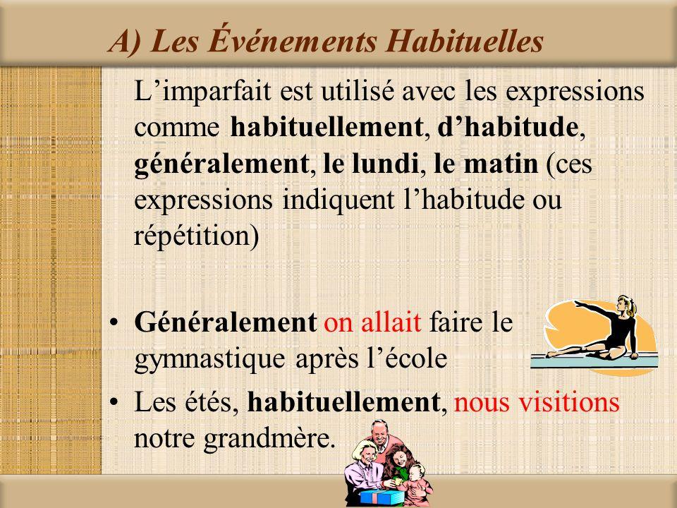 A) Les Événements Habituelles Limparfait est utilisé avec les expressions comme habituellement, dhabitude, généralement, le lundi, le matin (ces expre