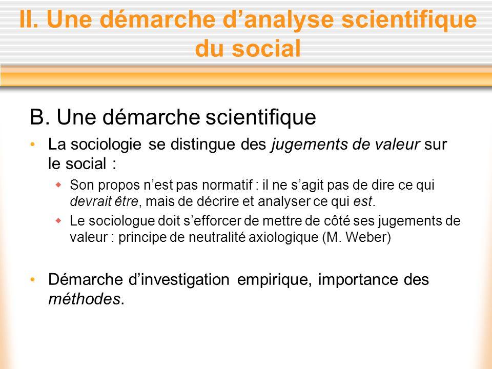 II. Une démarche danalyse scientifique du social B. Une démarche scientifique La sociologie se distingue des jugements de valeur sur le social : Son p