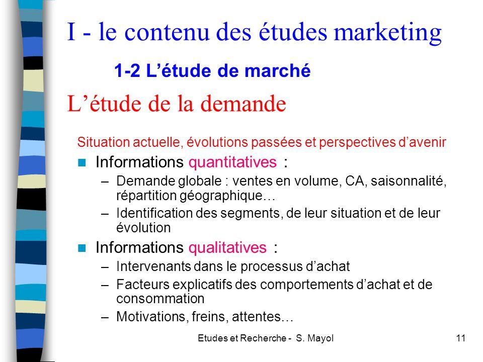Etudes et Recherche - S. Mayol11 Létude de la demande Situation actuelle, évolutions passées et perspectives davenir Informations quantitatives : –Dem
