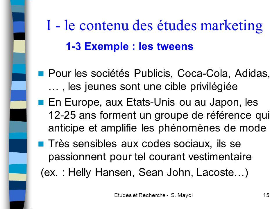 Etudes et Recherche - S. Mayol15 Pour les sociétés Publicis, Coca-Cola, Adidas, …, les jeunes sont une cible privilégiée En Europe, aux Etats-Unis ou