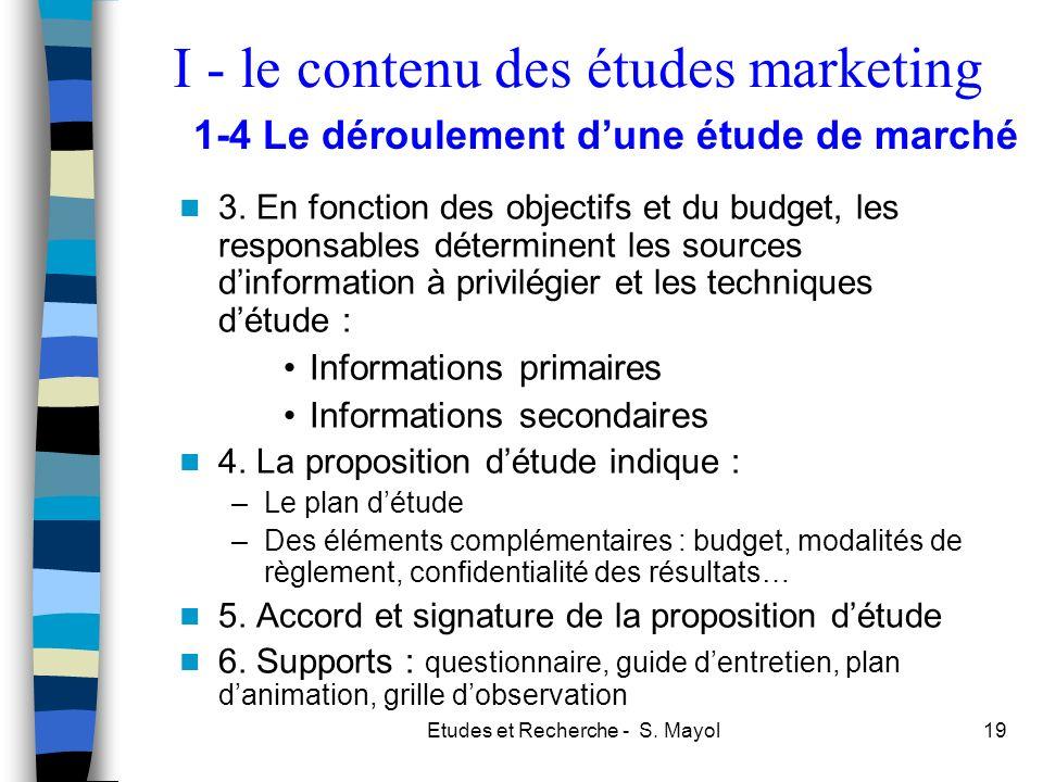 Etudes et Recherche - S. Mayol19 3. En fonction des objectifs et du budget, les responsables déterminent les sources dinformation à privilégier et les