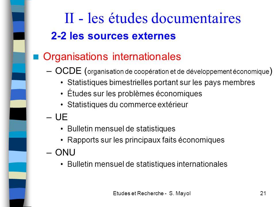 Etudes et Recherche - S. Mayol21 Organisations internationales –OCDE ( organisation de coopération et de développement économique ) Statistiques bimes
