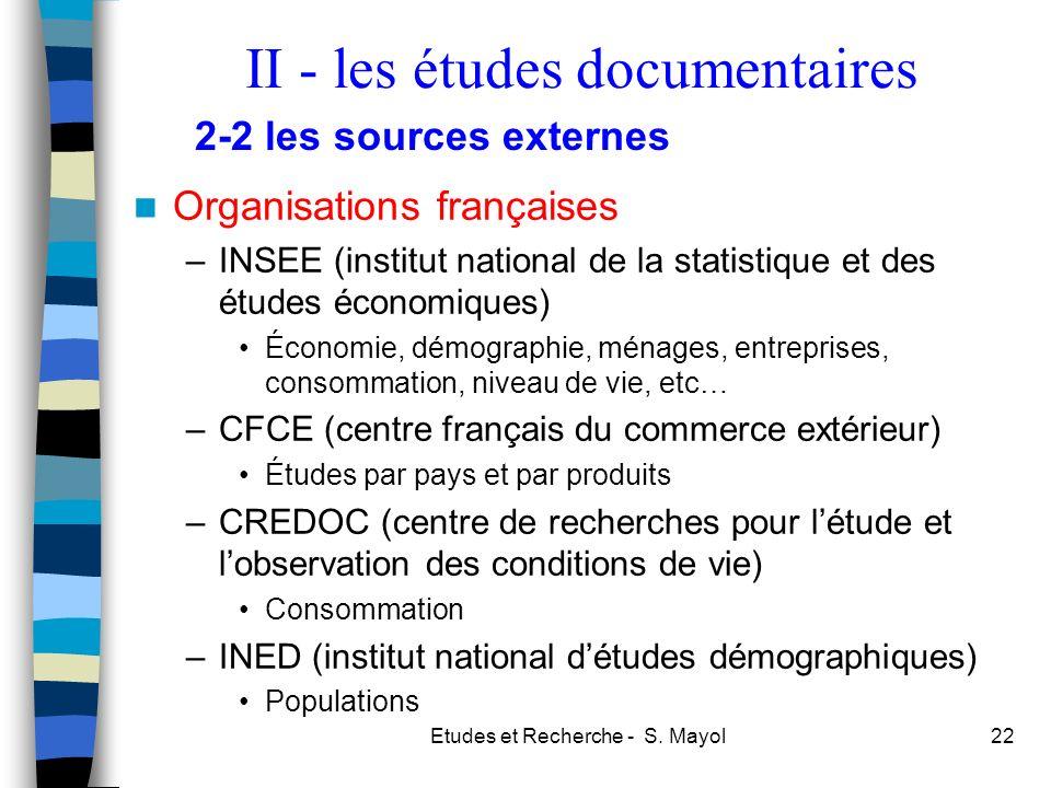 Etudes et Recherche - S. Mayol22 Organisations françaises –INSEE (institut national de la statistique et des études économiques) Économie, démographie