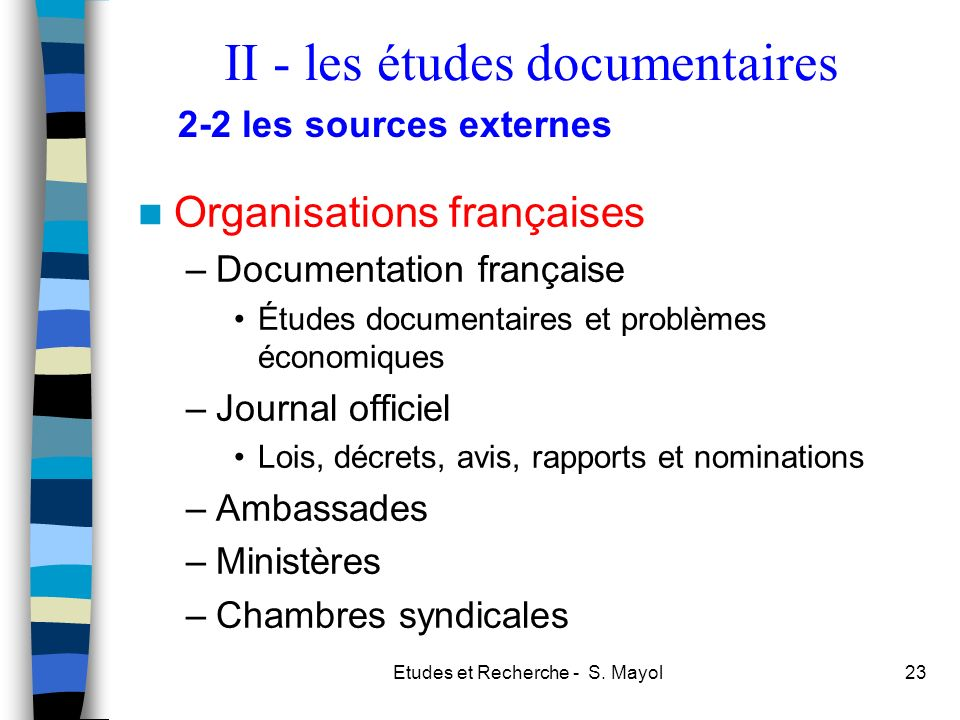 Etudes et Recherche - S. Mayol23 Organisations françaises –Documentation française Études documentaires et problèmes économiques –Journal officiel Loi