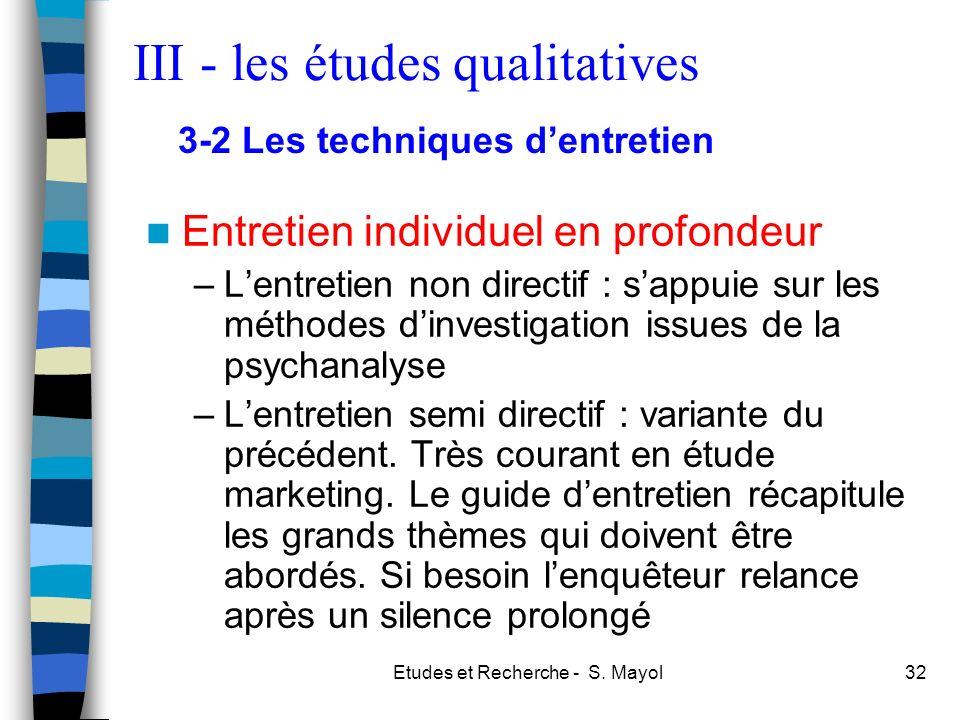 Etudes et Recherche - S. Mayol32 Entretien individuel en profondeur –Lentretien non directif : sappuie sur les méthodes dinvestigation issues de la ps