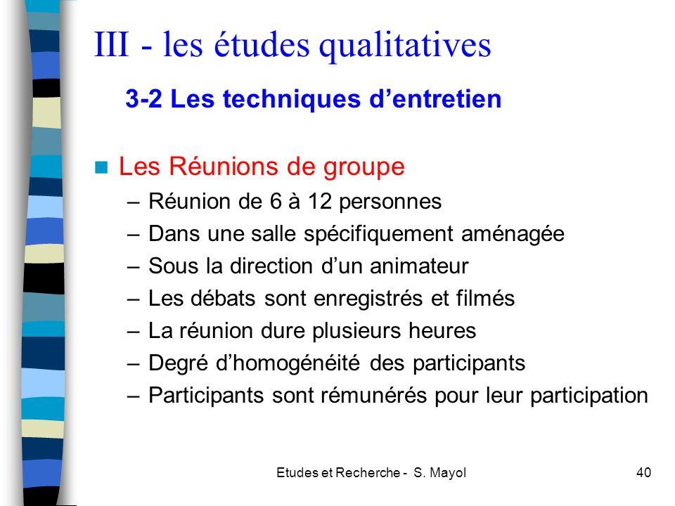 Etudes et Recherche - S. Mayol40 Les Réunions de groupe –Réunion de 6 à 12 personnes –Dans une salle spécifiquement aménagée –Sous la direction dun an