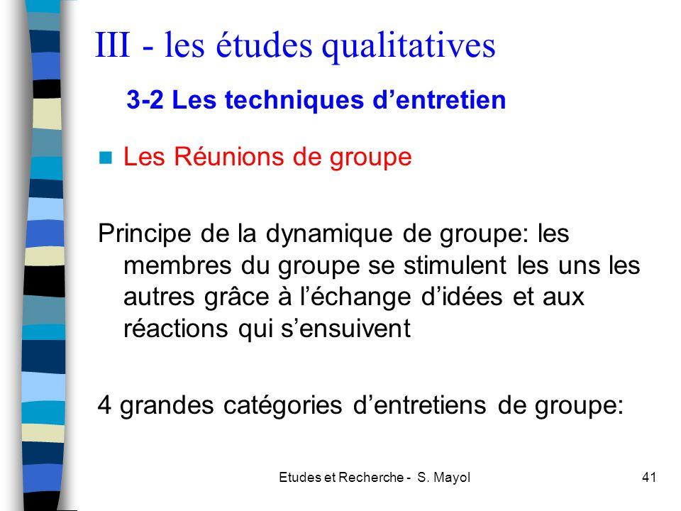 Etudes et Recherche - S. Mayol41 Les Réunions de groupe Principe de la dynamique de groupe: les membres du groupe se stimulent les uns les autres grâc