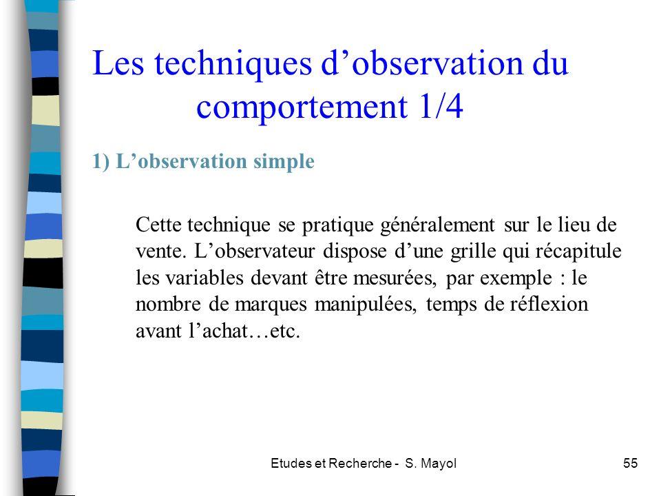 Etudes et Recherche - S. Mayol55 Les techniques dobservation du comportement 1/4 1) Lobservation simple Cette technique se pratique généralement sur l