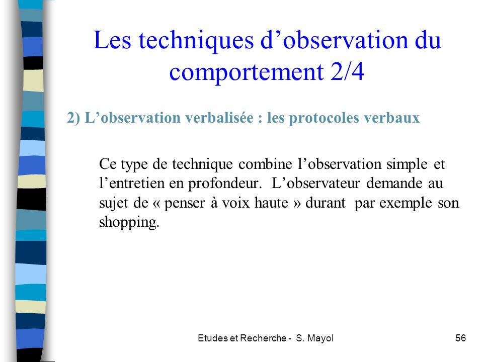 Etudes et Recherche - S. Mayol56 Les techniques dobservation du comportement 2/4 2) Lobservation verbalisée : les protocoles verbaux Ce type de techni