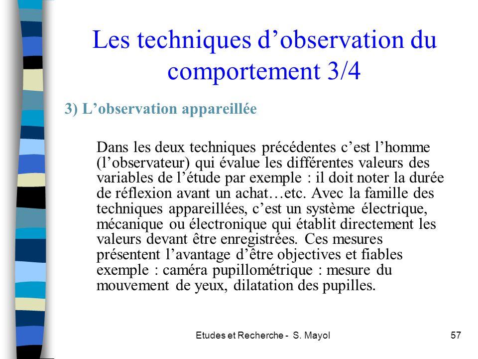 Etudes et Recherche - S. Mayol57 Les techniques dobservation du comportement 3/4 3) Lobservation appareillée Dans les deux techniques précédentes cest