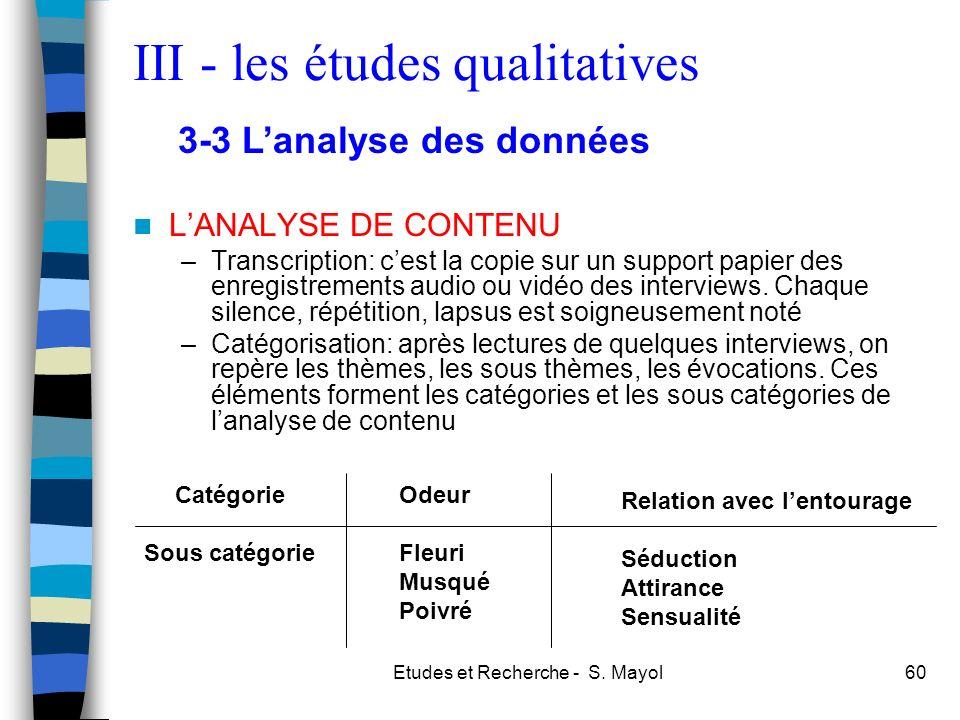Etudes et Recherche - S. Mayol60 LANALYSE DE CONTENU –Transcription: cest la copie sur un support papier des enregistrements audio ou vidéo des interv