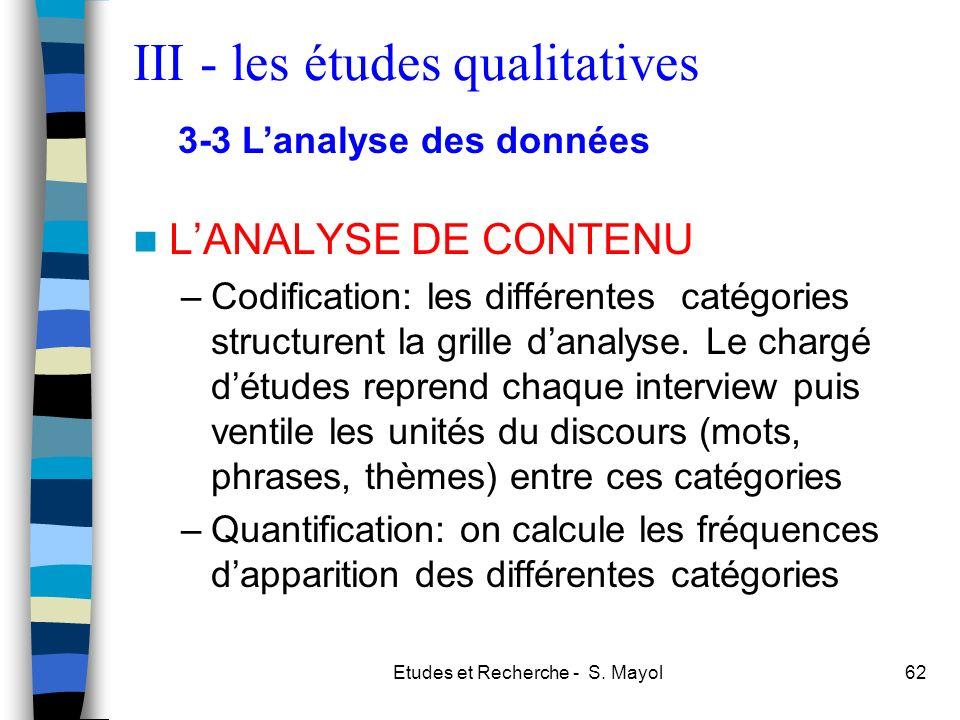 Etudes et Recherche - S. Mayol62 LANALYSE DE CONTENU –Codification: les différentes catégories structurent la grille danalyse. Le chargé détudes repre