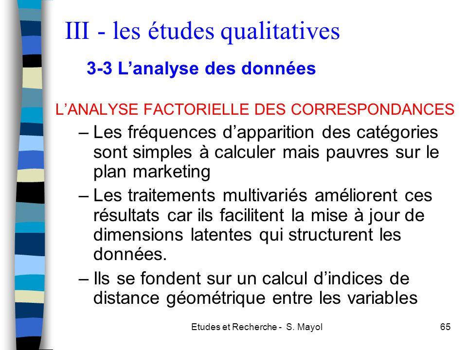 Etudes et Recherche - S. Mayol65 LANALYSE FACTORIELLE DES CORRESPONDANCES –Les fréquences dapparition des catégories sont simples à calculer mais pauv