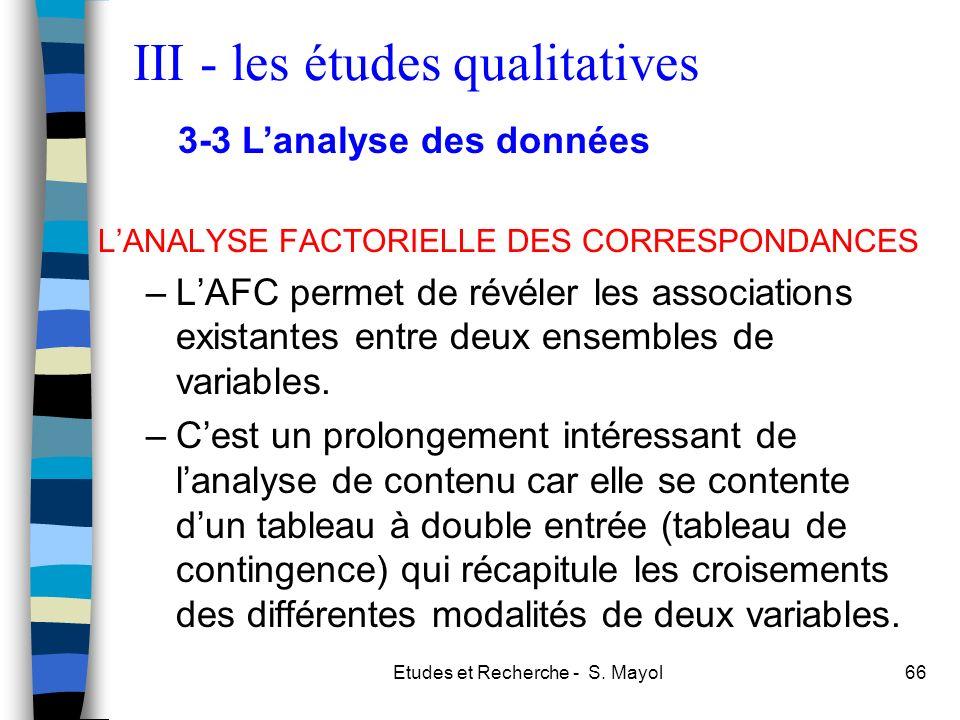 Etudes et Recherche - S. Mayol66 LANALYSE FACTORIELLE DES CORRESPONDANCES –LAFC permet de révéler les associations existantes entre deux ensembles de