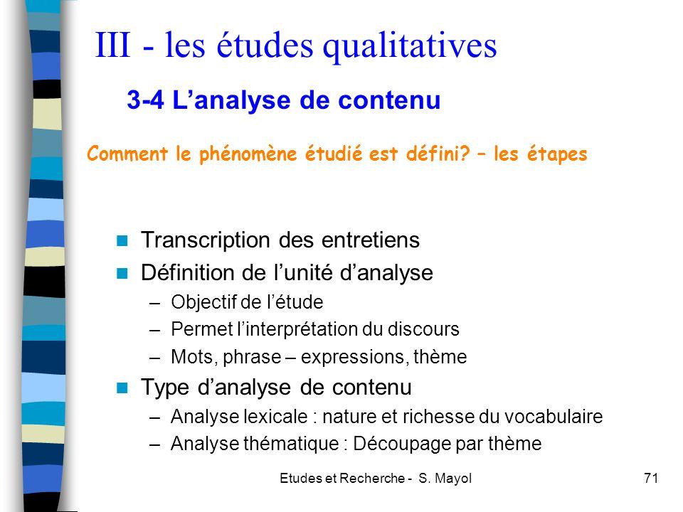 Etudes et Recherche - S. Mayol71 Comment le phénomène étudié est défini? – les étapes Transcription des entretiens Définition de lunité danalyse –Obje