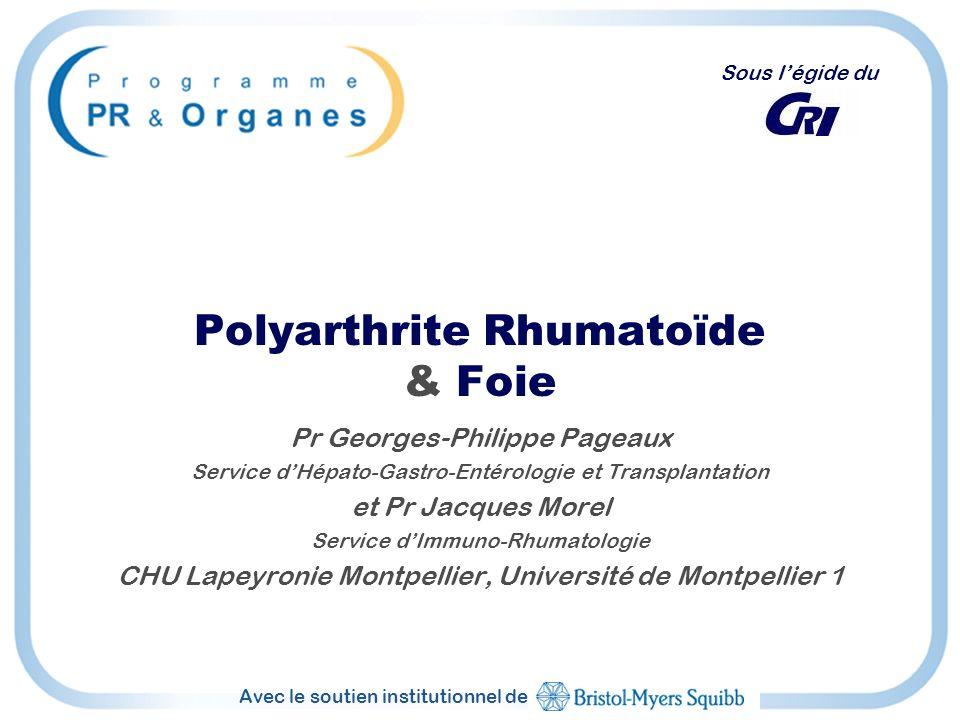 Avec le soutien institutionnel de Sous légide du Polyarthrite Rhumatoïde & Foie Pr Georges-Philippe Pageaux Service dHépato-Gastro-Entérologie et Tran