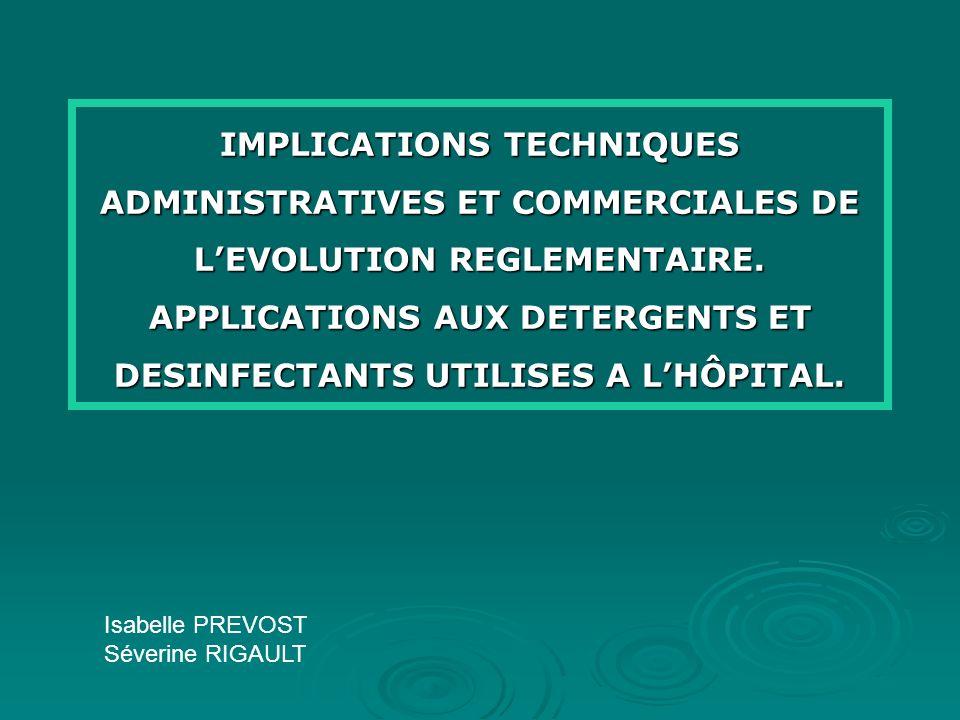 INTRODUCTION Dispositifs Médicaux, Directive 93/42/CEE Dispositifs Médicaux, Directive 93/42/CEE Directive Biocide 98/8/CE Directive Biocide 98/8/CE Règlement Détergent 648/2004 Règlement Détergent 648/2004 Règlement REACH Règlement REACH ECOLABEL ECOLABEL
