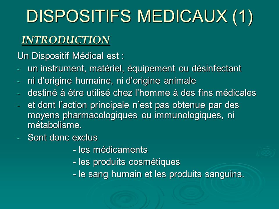 DISPOSITIFS MEDICAUX (1) Un Dispositif Médical est : - un instrument, matériel, équipement ou désinfectant - ni dorigine humaine, ni dorigine animale