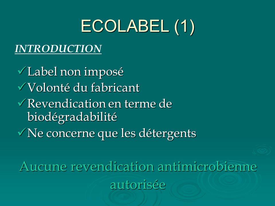 ECOLABEL (1) Label non imposé Label non imposé Volonté du fabricant Volonté du fabricant Revendication en terme de biodégradabilité Revendication en t