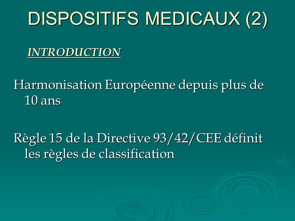 DISPOSITIFS MEDICAUX (2) Harmonisation Européenne depuis plus de 10 ans Règle 15 de la Directive 93/42/CEE définit les règles de classification INTROD