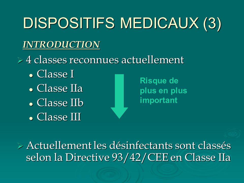 DISPOSITIFS MEDICAUX (3) 4 classes reconnues actuellement 4 classes reconnues actuellement Classe I Classe I Classe IIa Classe IIa Classe IIb Classe I