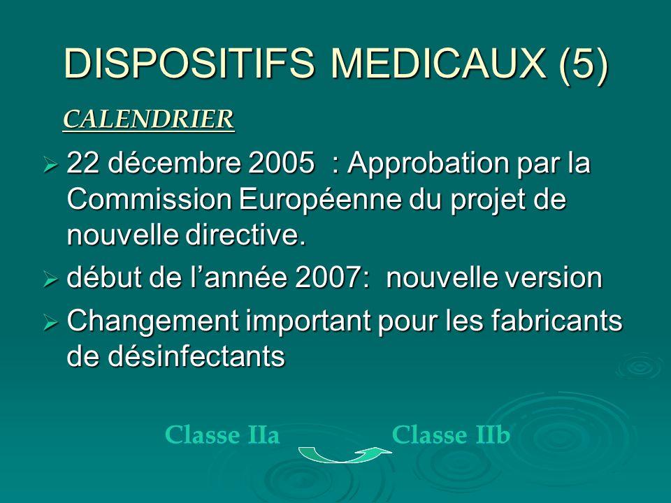 DISPOSITIFS MEDICAUX (5) 22 décembre 2005 : Approbation par la Commission Européenne du projet de nouvelle directive. 22 décembre 2005 : Approbation p