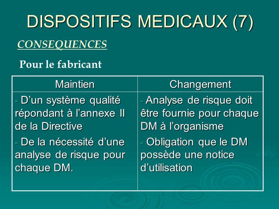 DISPOSITIFS MEDICAUX (8) CONSEQUENCES Pour lutilisateur Identification sur létiquetage inchangé Confiance dans le choix du fournisseur Produit contrôlé (documentaire et plus) par lOrganisme Notificateur