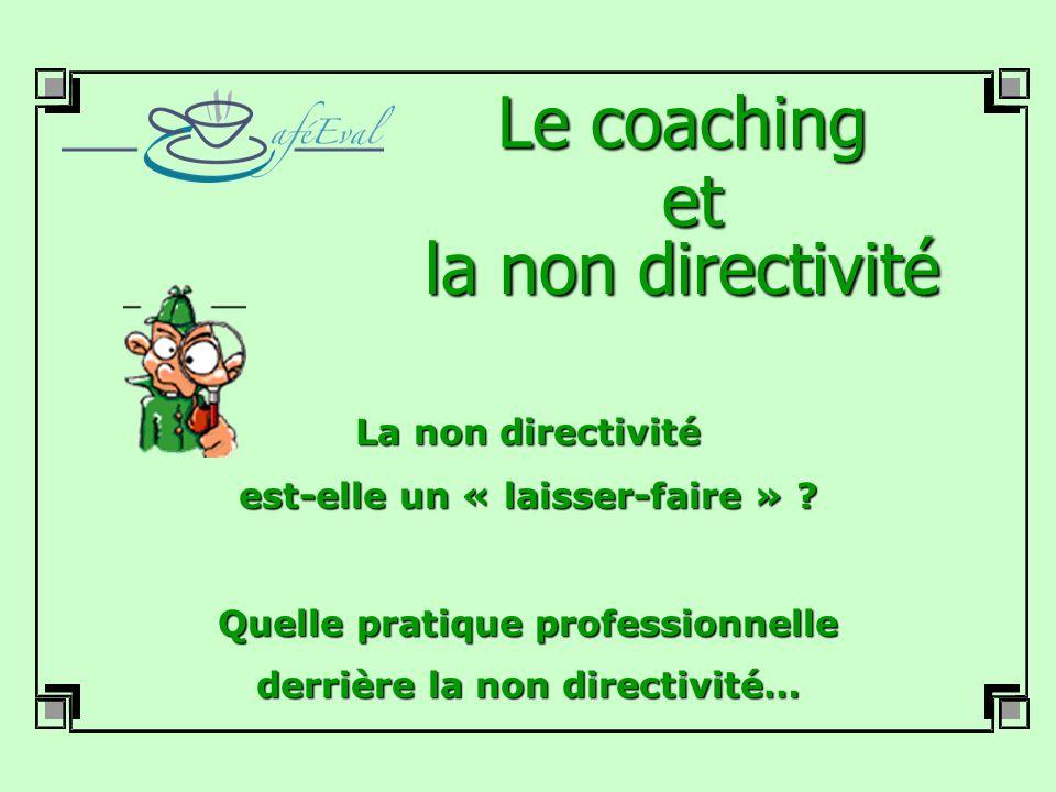 Le coaching et la non directivité La non directivité est-elle un « laisser-faire » ? Quelle pratique professionnelle derrière la non directivité…