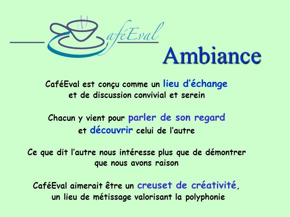 Ambiance CaféEval est conçu comme un lieu déchange et de discussion convivial et serein Chacun y vient pour parler de son regard et découvrir celui de