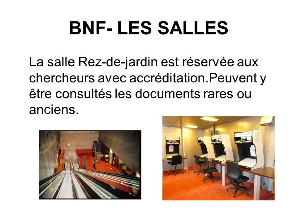 BNF- LES SALLES La salle Rez-de-jardin est réservée aux chercheurs avec accréditation.Peuvent y être consultés les documents rares ou anciens.