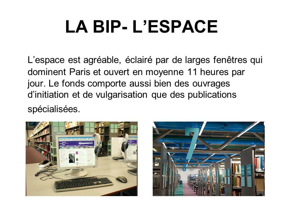 LA BIP- LESPACE Lespace est agréable, éclairé par de larges fenêtres qui dominent Paris et ouvert en moyenne 11 heures par jour. Le fonds comporte aus