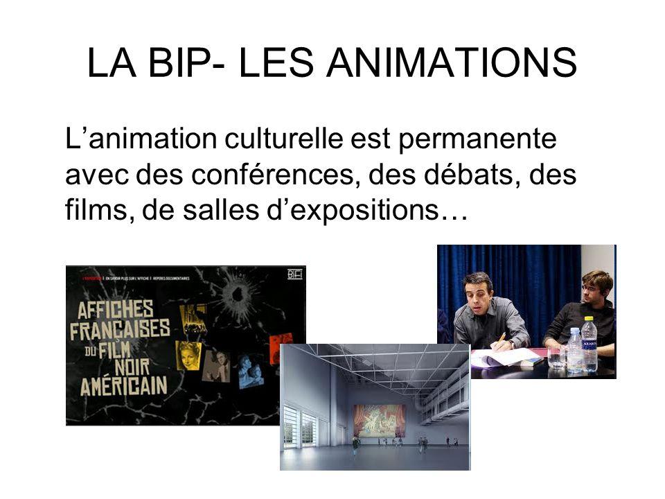 LA BIP- LES ANIMATIONS Lanimation culturelle est permanente avec des conférences, des débats, des films, de salles dexpositions…