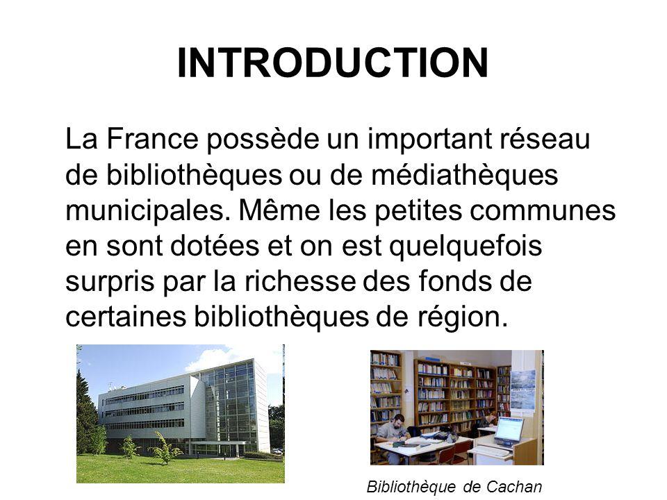 INTRODUCTION La France possède un important réseau de bibliothèques ou de médiathèques municipales. Même les petites communes en sont dotées et on est