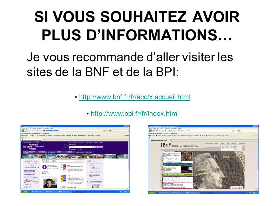 SI VOUS SOUHAITEZ AVOIR PLUS DINFORMATIONS… Je vous recommande daller visiter les sites de la BNF et de la BPI: http://www.bnf.fr/fr/acc/x.accueil.htm