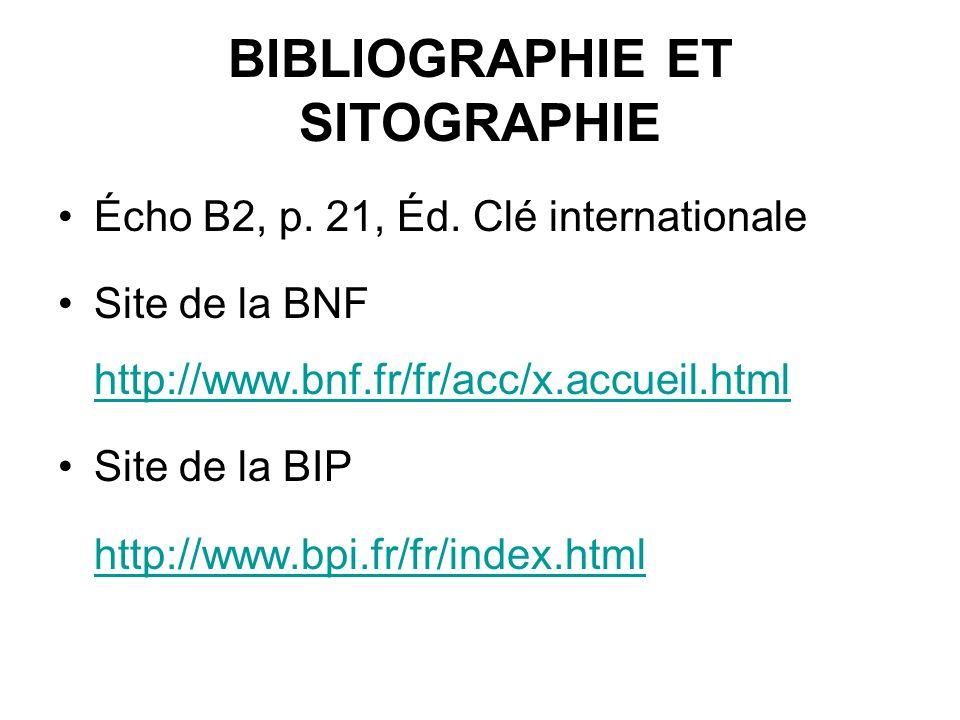 BIBLIOGRAPHIE ET SITOGRAPHIE Écho B2, p. 21, Éd. Clé internationale Site de la BNF http://www.bnf.fr/fr/acc/x.accueil.html http://www.bnf.fr/fr/acc/x.