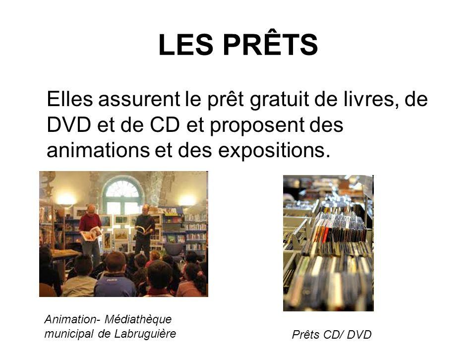 LES PRÊTS Elles assurent le prêt gratuit de livres, de DVD et de CD et proposent des animations et des expositions.