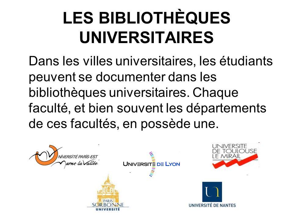LES BIBLIOTHÈQUES UNIVERSITAIRES Dans les villes universitaires, les étudiants peuvent se documenter dans les bibliothèques universitaires. Chaque fac