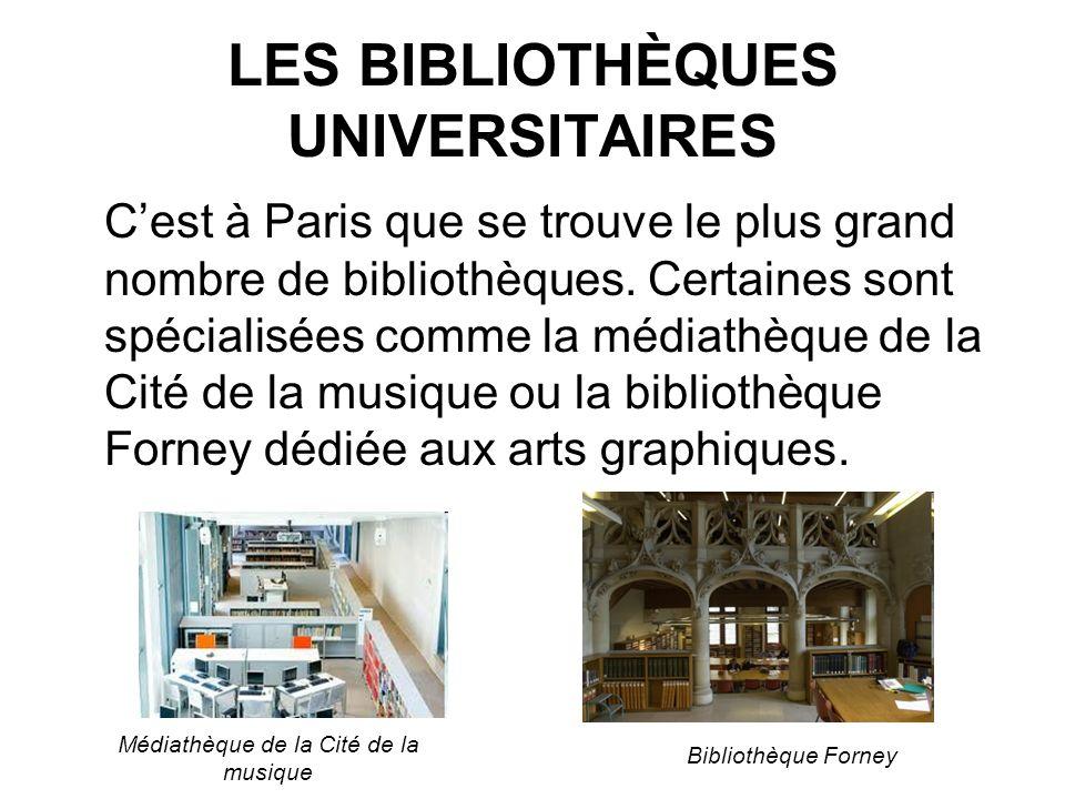 LES BIBLIOTHÈQUES UNIVERSITAIRES Cest à Paris que se trouve le plus grand nombre de bibliothèques. Certaines sont spécialisées comme la médiathèque de