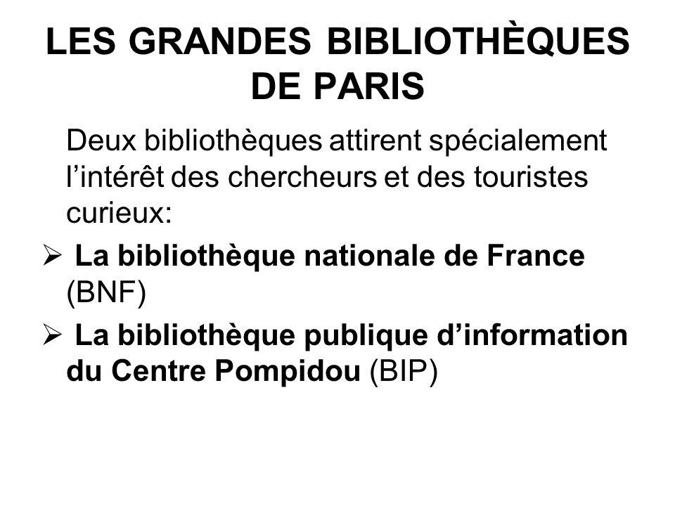 LES GRANDES BIBLIOTHÈQUES DE PARIS Deux bibliothèques attirent spécialement lintérêt des chercheurs et des touristes curieux: La bibliothèque national