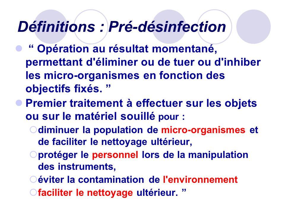 Définitions : Pré-désinfection Opération au résultat momentané, permettant d'éliminer ou de tuer ou d'inhiber les micro-organismes en fonction des obj