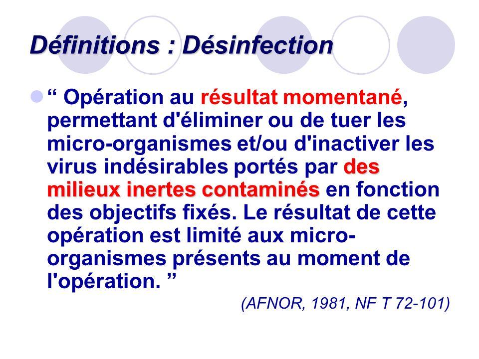 Définitions : Désinfection des milieux inertes contaminés Opération au résultat momentané, permettant d'éliminer ou de tuer les micro-organismes et/ou