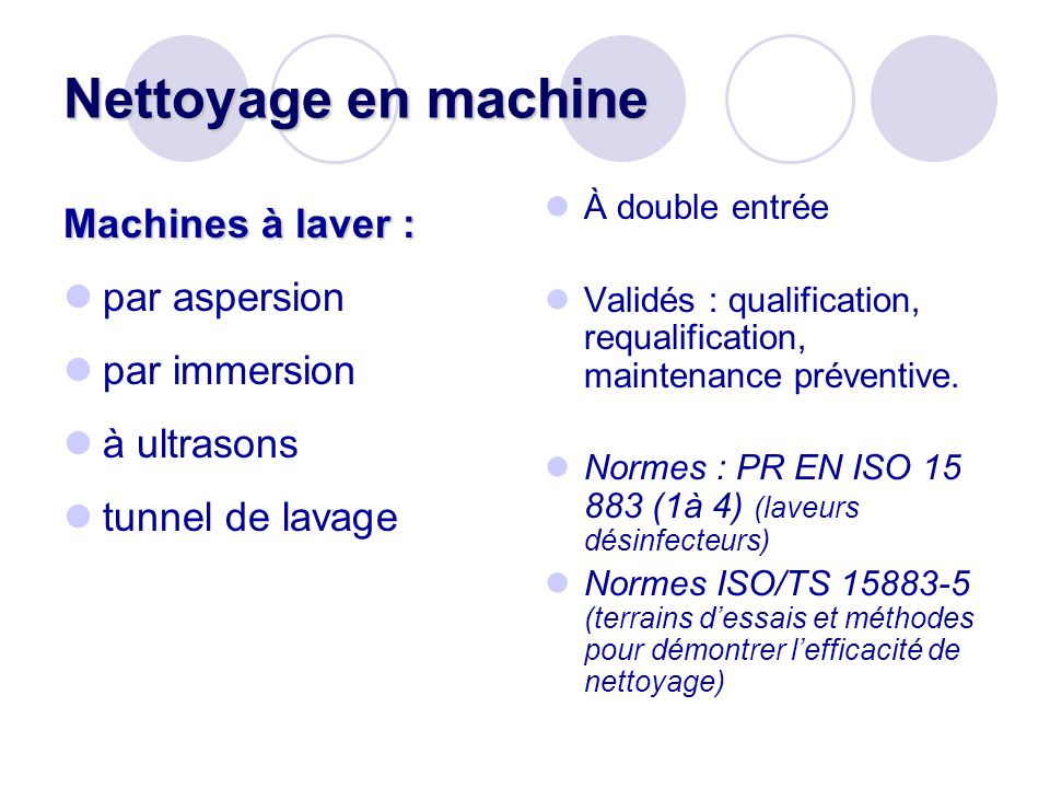 Nettoyage en machine Machines à laver : par aspersion par immersion à ultrasons tunnel de lavage À double entrée Validés : qualification, requalification, maintenance préventive.