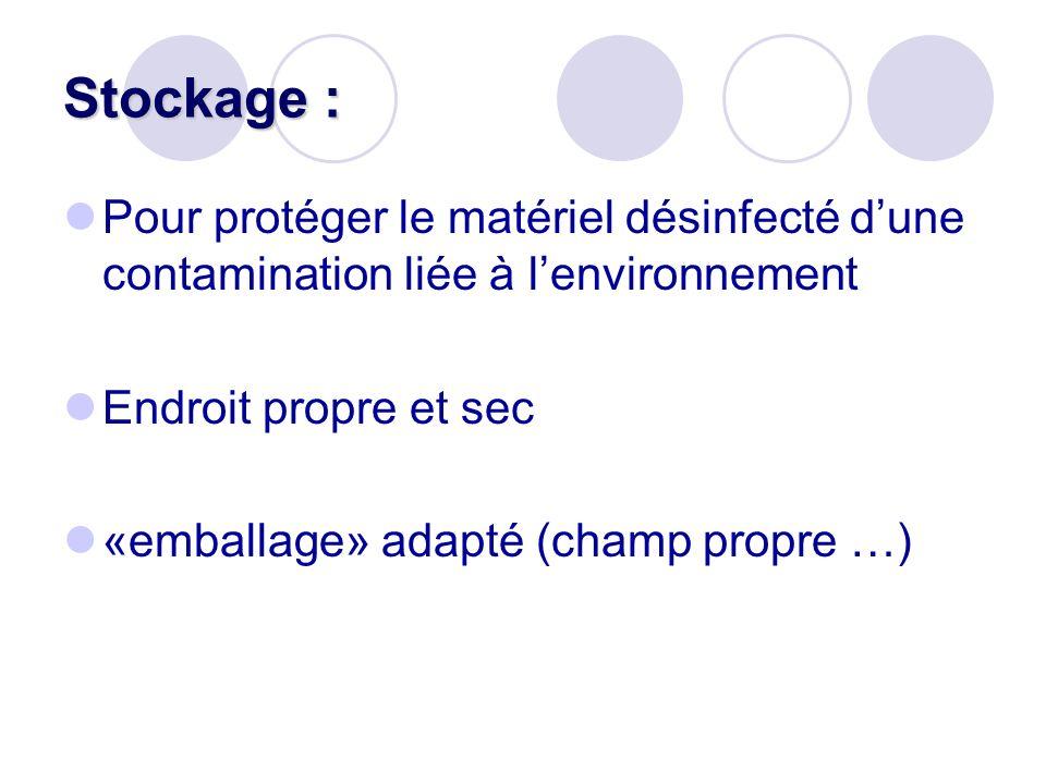 Stockage : Pour protéger le matériel désinfecté dune contamination liée à lenvironnement Endroit propre et sec «emballage» adapté (champ propre …)