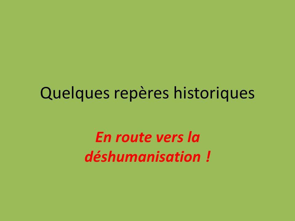 Quelques repères historiques En route vers la déshumanisation !
