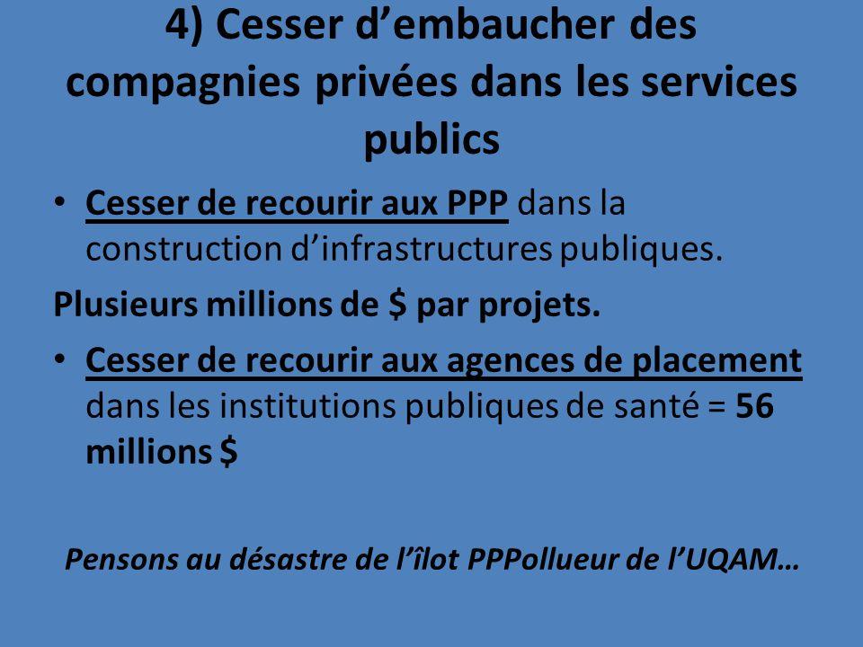 4) Cesser dembaucher des compagnies privées dans les services publics Cesser de recourir aux PPP dans la construction dinfrastructures publiques.