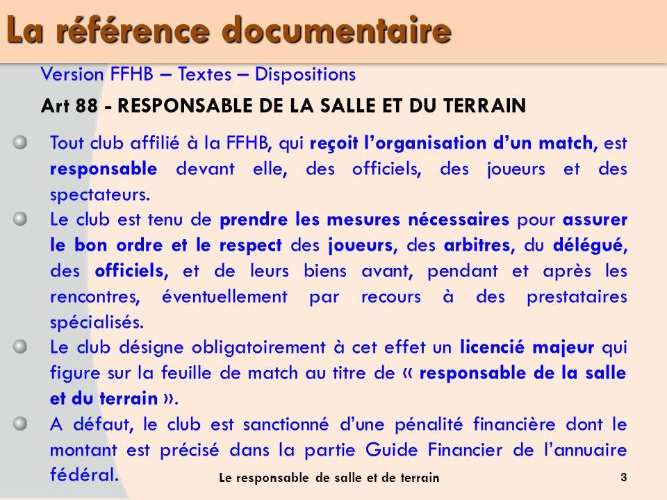 Version FFHB – Textes – Dispositions Art 88 - RESPONSABLE DE LA SALLE ET DU TERRAIN 3 Le responsable de salle et de terrain La référence documentaire