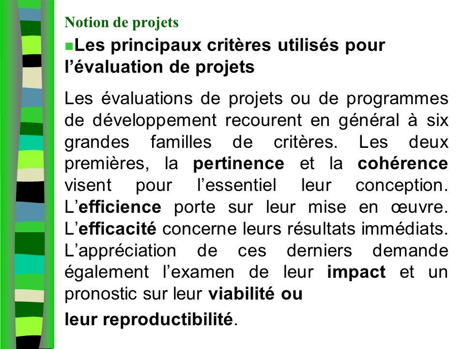Notion de projets n Les principaux critères utilisés pour lévaluation de projets Les évaluations de projets ou de programmes de développement recourent en général à six grandes familles de critères.