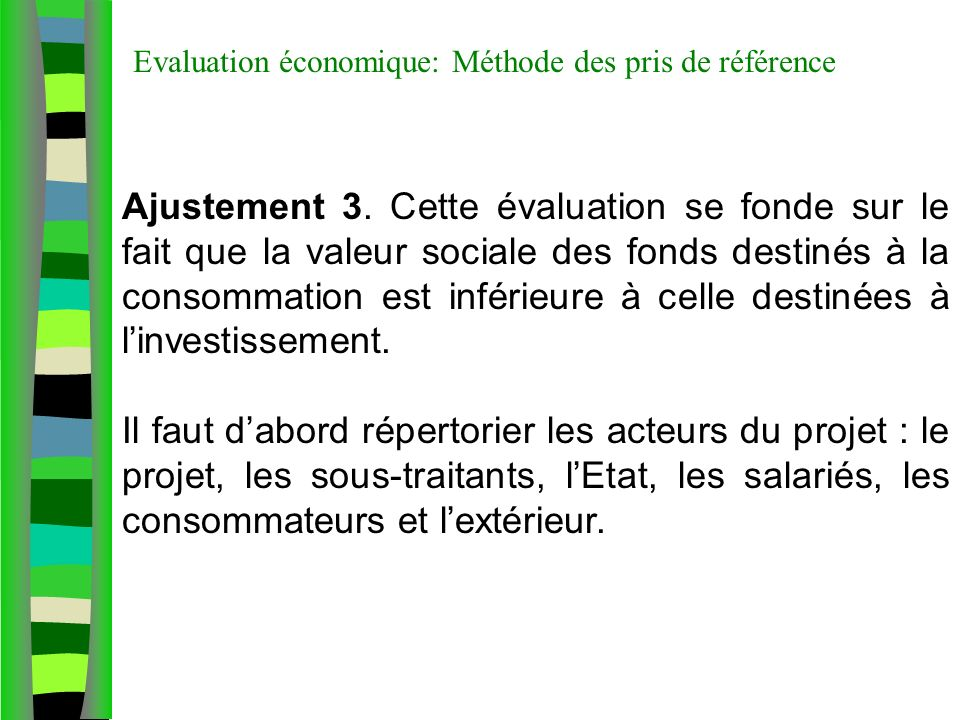 Evaluation économique: Méthode des pris de référence Ajustement 3. Cette évaluation se fonde sur le fait que la valeur sociale des fonds destinés à la